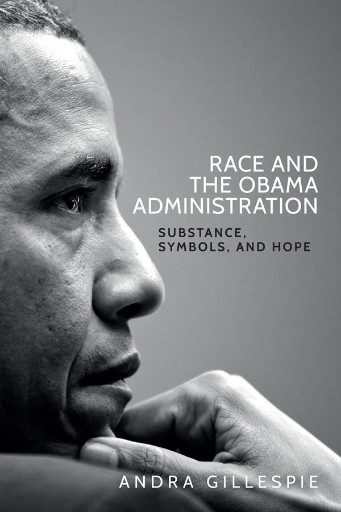 Race and the Obama Administration : Substance, Symbols, and Hope