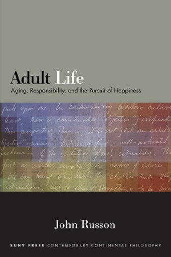 Adult Life : Aging, Responsibility, and the Pursuit of Happiness