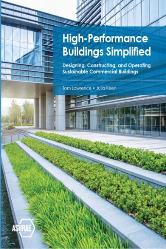 High Performance Buildings Simplified: Designing, Constructing, and Operating Sustainable Commercial Buildings