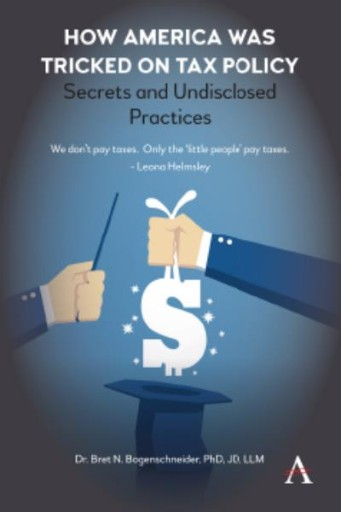 How America Was Tricked on Tax Policy : Secrets and Undisclosed Practices