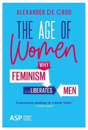The Age of Women : Why Feminism Also Liberates Men
