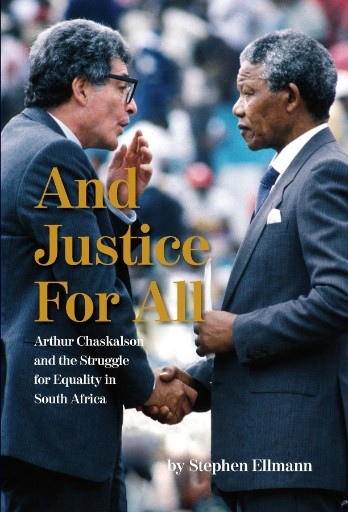 And Justice For All : Arthur Chaskalson and the Struggle for Equality in South Africa