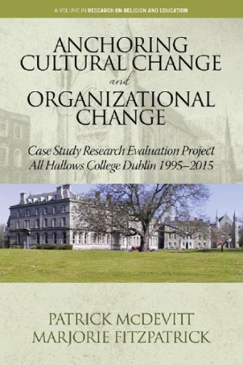 Anchoring Cultural Change and Organizational Change: Case Study Research Evaluation Project All Hallows College Dublin 1995-2015