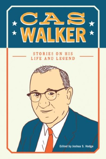 Cas Walker : Stories on His Life and Legend