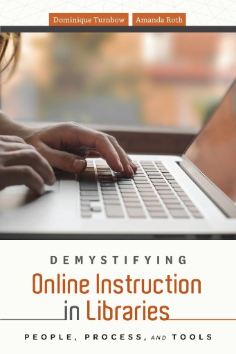 Demystifying Online Instruction in Libraries : People, Process, and Tools