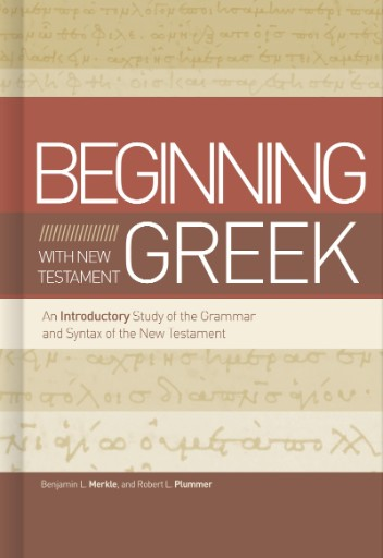 Beginning with New Testament Greek : An Introductory Study of the Grammar and Syntax of the New Testament