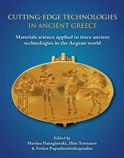 Cutting-edge Technologies in Ancient Greece : Materials Science Applied to Trace Ancient Technologies in the Aegean World