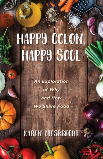 Happy Colon, Happy Soul : An Exploration of Why and How We Share Food