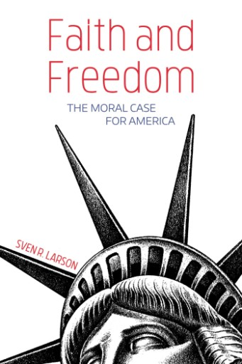 Faith and Freedom : The Moral Case for America