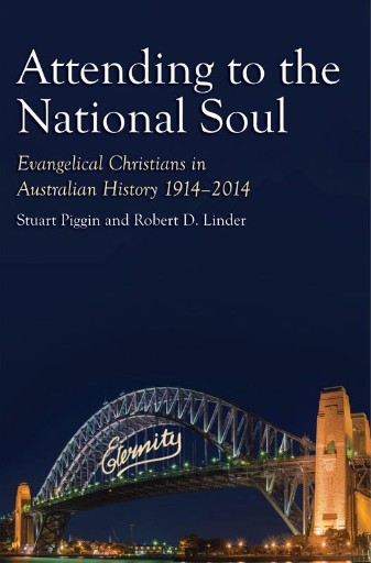 Attending to the National Soul : Evangelical Christians in Australian History, 1914-2014
