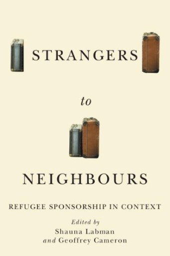 Strangers to Neighbours : Refugee Sponsorship in Context