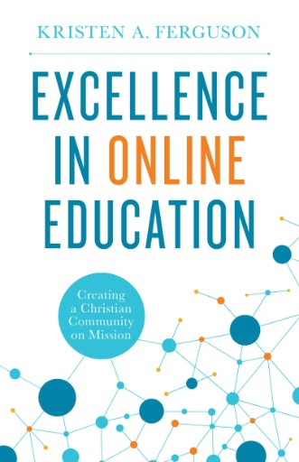 Excellence in Online Education : Creating a Christian Community on Mission