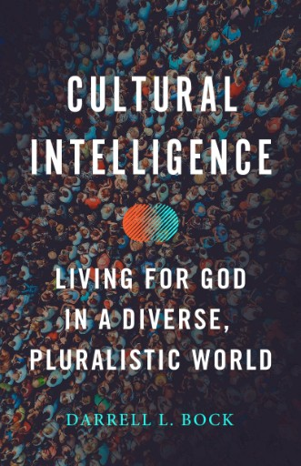 Cultural Intelligence : Living for God in a Diverse, Pluralistic World