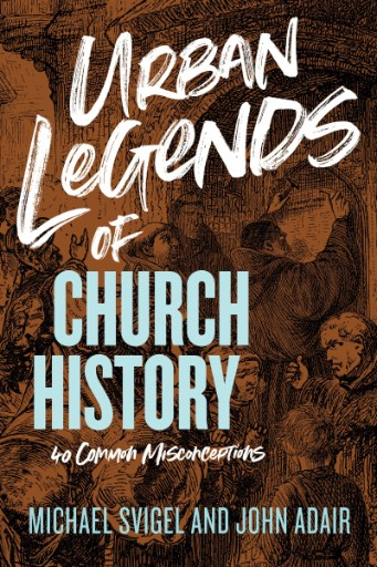 Urban Legends of Church History : 40 Common Misconceptions