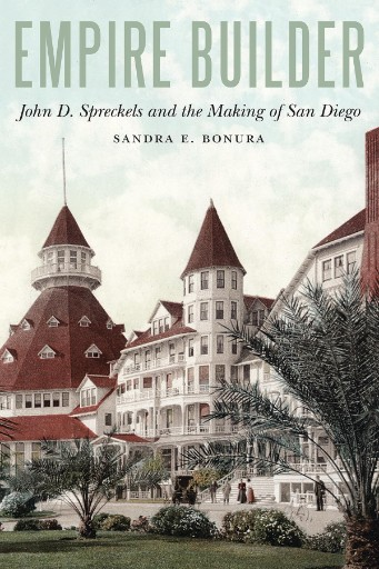Empire Builder : John D. Spreckels and the Making of San Diego