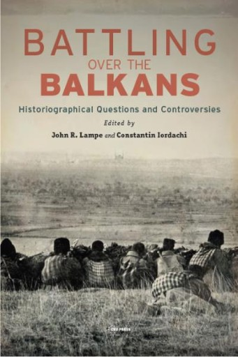 Battling Over the Balkans : Historiographical Questions and Controversies