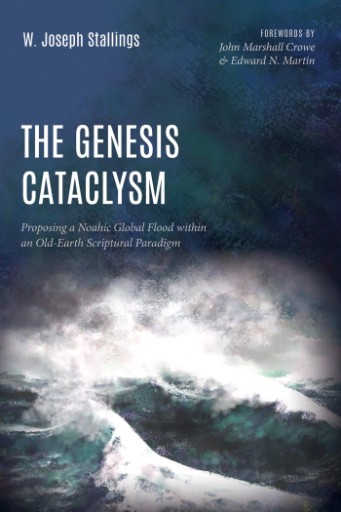 The Genesis Cataclysm : Proposing a Noahic Global Flood Within an Old-Earth Scriptural Paradigm