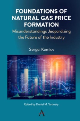 Foundations of Natural Gas Price Formation : Misunderstandings Jeopardizing the Future of the Industry