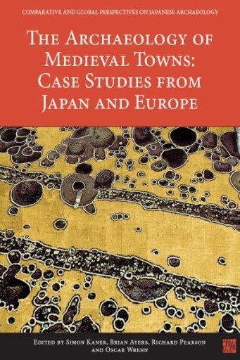 The Archaeology of Medieval Towns: Case Studies From Japan and Europe