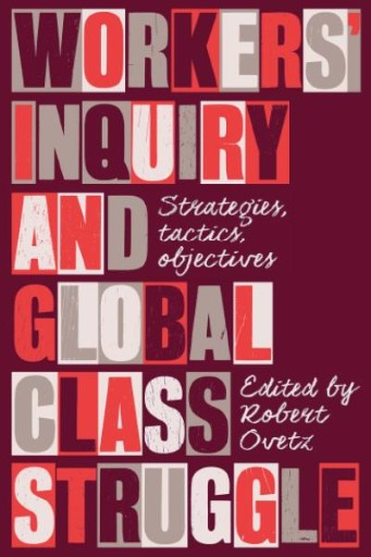 Workers' Inquiry and Global Class Struggle : Strategies, Tactics, Objectives