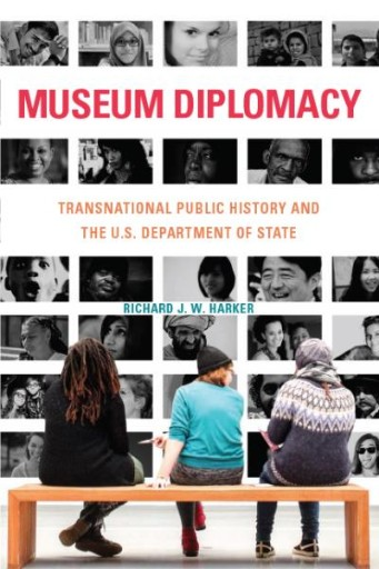 Museum Diplomacy : Transnational Public History and the U.S. Department of State
