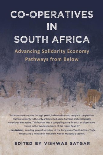 Co-operatives in South Africa : Advancing Solidarity Economy Pathways From Below
