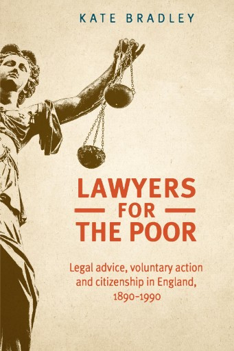 Lawyers for the Poor : Legal Advice, Voluntary Action and Citizenship in England, 1890–1990