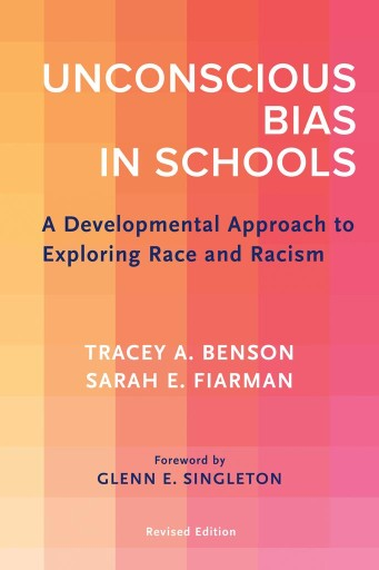 Unconscious Bias in Schools : A Developmental Approach to Exploring Race and Racism, Revised Edition