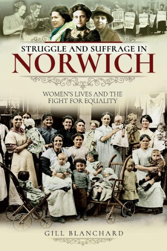 Struggle and Suffrage in Norwich : Women's Lives and the Fight for Equality