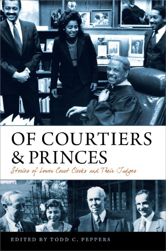 Of Courtiers and Princes : Stories of Lower Court Clerks and Their Judges