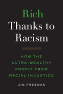 Rich Thanks to Racism : How the Ultra-Wealthy Profit From Racial Injustice