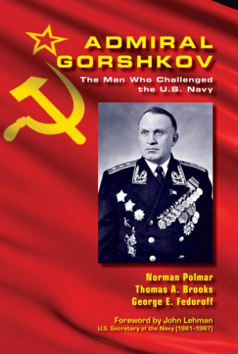 Admiral Gorshkov : The Man Who Challenged the U.S. Navy