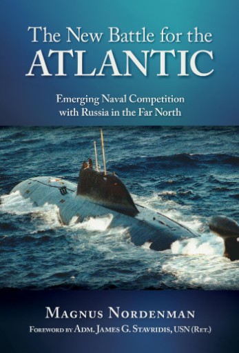 New Battle for the Atlantic : Emerging Naval Competition with Russia in the Far North