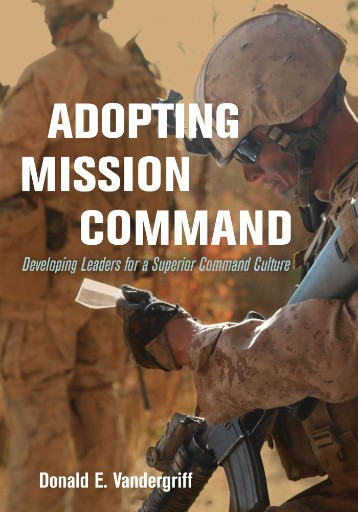 Adopting Mission Command : Developing Leaders for a Superior Command Culture
