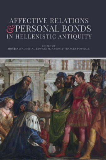 Affective Relations and Personal Bonds in Hellenistic Antiquity : Studies in Honor of Elizabeth D. Carney