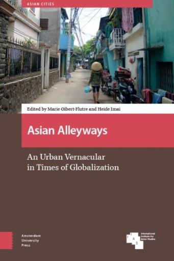 Asian Alleyways : An Urban Vernacular in Times of Globalization