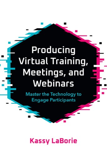 Producing Virtual Training, Meetings, and Webinars