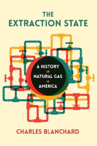The Extraction State : A History of Natural Gas in America