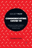 Communicating COVID-19 : Everyday Life, Digital Capitalism, and Conspiracy Theories in Pandemic Times