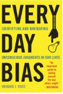 Everyday Bias : Identifying and Navigating Unconscious Judgments in Our Daily Lives