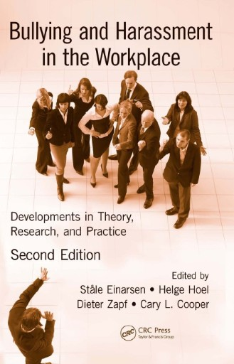 Bullying and Harassment in the Workplace : Developments in Theory, Research, and Practice, Second Edition