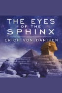 The Eyes of the Sphinx: The Newest Evidence of Extraterrestrial Contact in Ancient Egypt - Audiobook