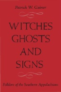 WITCHES,-GHOSTS,-AND-SIGNS-:-FOLKLORE-OF-THE-SOUTHERN-APPALACHIANS