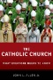 The Catholic Church : What Everyone Needs to Know®