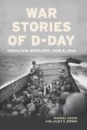 War-Stories-of-D-Day:-Operation-Overloard-June-6,1944