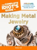 Complete Idiot's Guide to Making Metal Jewelry