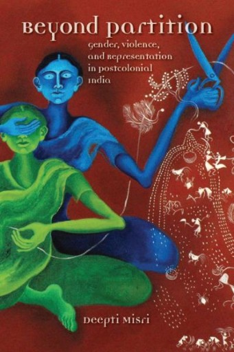 Beyond Partition : Gender, Violence and Representation in Postcolonial India