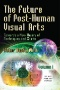 The Future of Post-human Visual Arts : Towards a New Theory of Techniques and Spirits