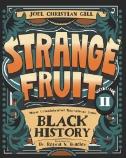 Strange Fruit, Volume II : More Uncelebrated Narratives From Black History