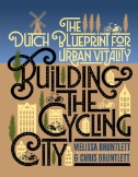 Building the Cycling City : The Dutch Blueprint for Urban Vitality